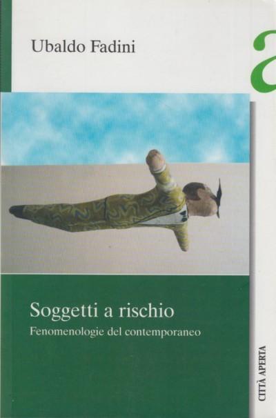 Soggetti a rischio. fenomenologia del contemporaneo - Fadini Ubaldo