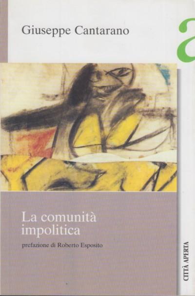 La comunit? impolitica - Cantarano Giuseppe