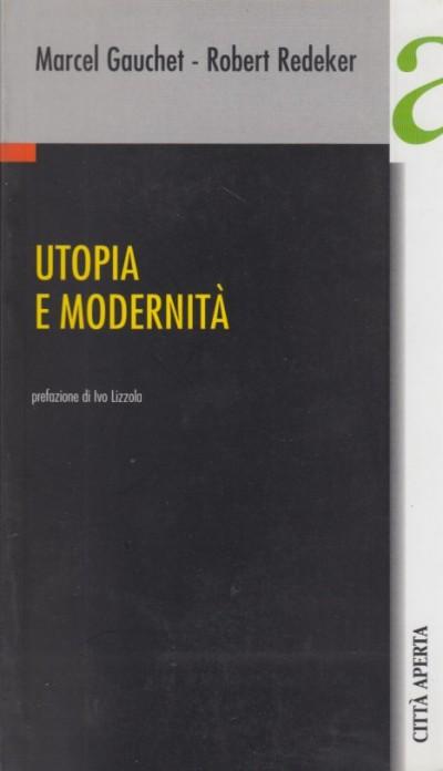 Utopia e modernit? - Gauchet Marcel - Redeker Robert