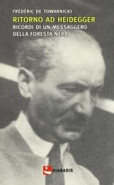 Ritorno ad Heidegger. Ricordi di un messaggero della foresta nera