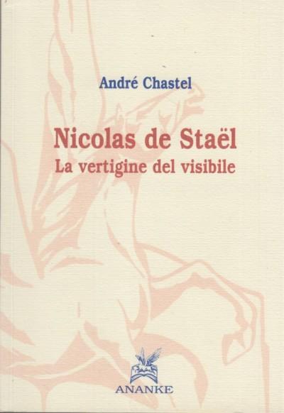 Nicolas de stael. la vertigine del visibile - Chastel Andr?