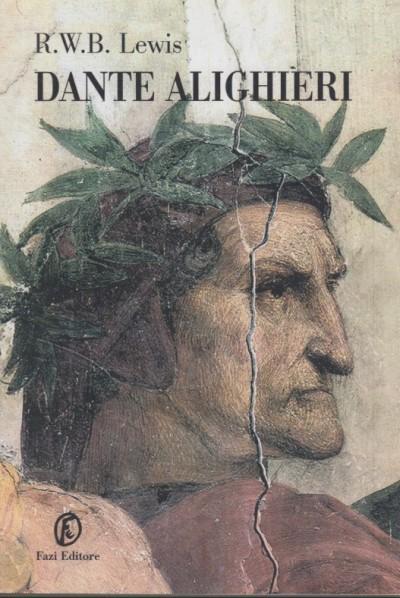 Dante alighieri. una biografia attraverso le opere - Lewis R.w.b.