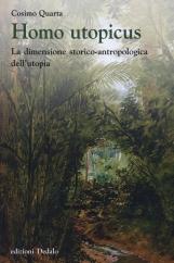 Homo Utopicus. La dimensione storico-antropologia dell'utopia