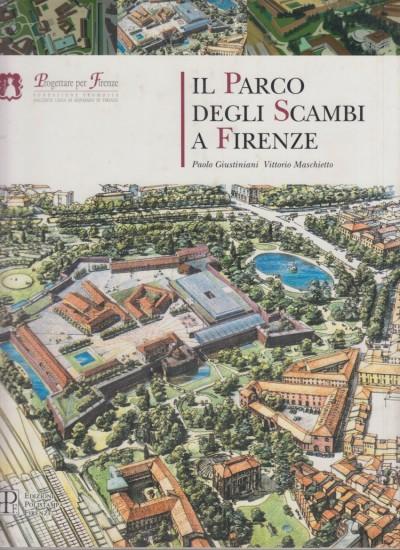 Il parco degli scambi a firenze - Giustiniani Paolo - Maschietto Vittorio
