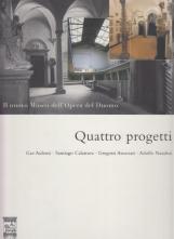 Il nuovo Museo dell'Opera del Duomo. Quattro progetti, Gae Aulenti, Santiago Calatrava, Gregotti Associati, Adolfo Natalini