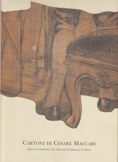 Cartoni di cesare maccari per gli affreschi nel palazzo pubblico di siena - Olivetti Alberto (a Cura Di)