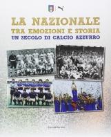 La Nazionale tra emozioni e storia. Un secolo di calcio azzurro