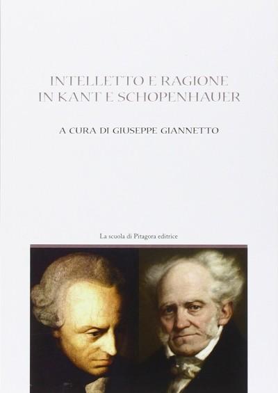 Intelletto e ragione in kant e sch?penhauer - Giannetto Giuseppe (a Cura Di)