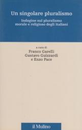 Un singolare pluralimo. Indagine sul pliralismo morale e religioso degli italiani