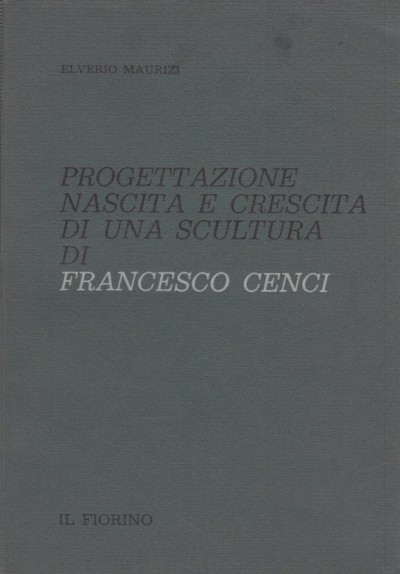 Progettazione nascita e crescita di una scultura di francesco cenci