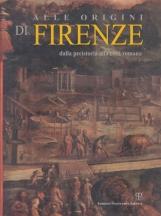 Alle origini di Firenze dalla preistoria alla citt? romana