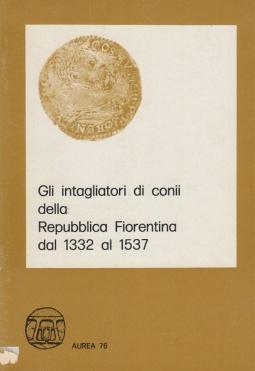 Gli intagliatori di conii della Repubblica Fiorentina dal 1332 al 1537