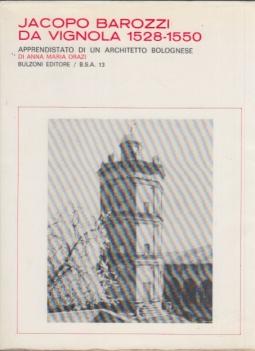 Jacopo Barozzi da Vignola 1528-1550 Apprendistato di un Architetto Bolognese