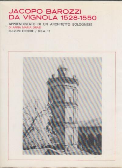 Jacopo barozzi da vignola 1528-1550 apprendistato di un architetto bolognese - Orazi Anna Maria