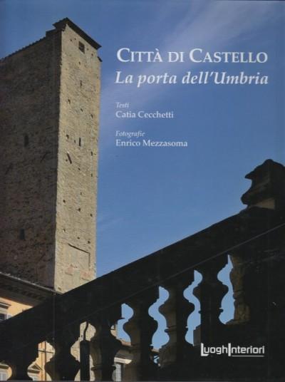Citt? di castello. la porta dell'umbria - Cecchetti Catia (testi Di) - Mezzasoma Enrico (fotografie Di)