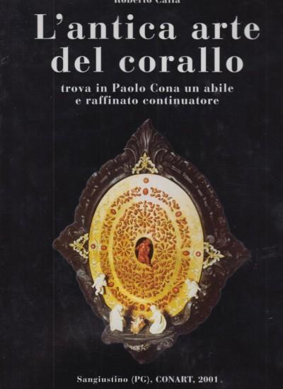 L'antica arte del corallo trova in paolo cona un abile e raffinato continuatore - Calia Roberto