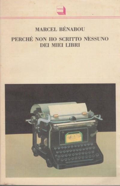 Perch? non ho scritto nessuno dei miei libri - Benabou Marcel
