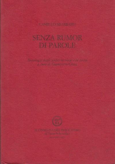 Senza rumor di parole. antologia degli scritti in versi e in prosa a cura di giampiero costa - Sbarbaro Camillo