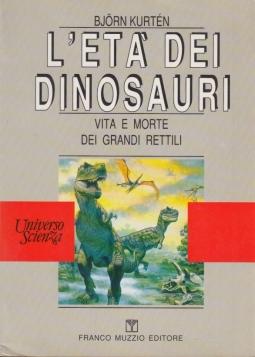 L'età dei dinosauri. Vita e morte dei grandi rettili