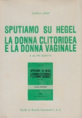 Sputiamo su Hegel. La donna clitoridea e la donna vaginale e altri scritti
