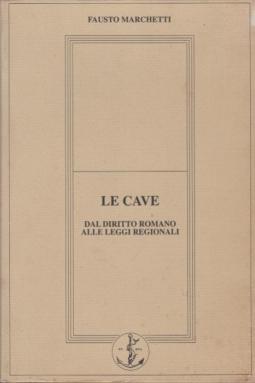 Le Cave. Dal diritto romano alle leggi regionali