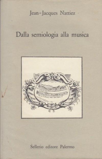 Dalla semiologia alla musica - Nattiez Jean-jacques