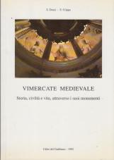 Vimercate medievale. Storia, civitl? e vita, attraverso i suoi monumenti
