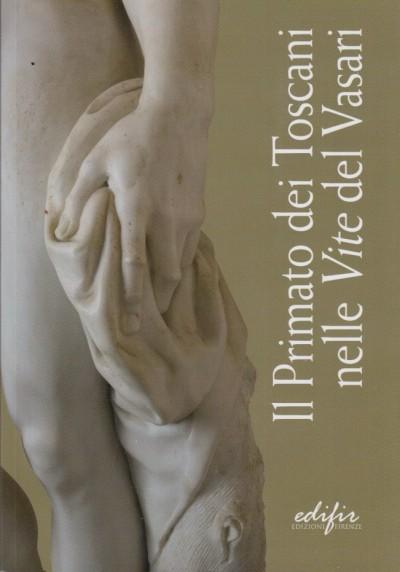 Il primato dei toscani nelle vite del vasari - Refice Paola (a Cura Di)