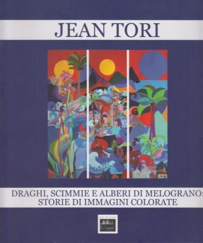 Jean tori. draghi, scimmie e alberi di melograno: storie di immagini colorate - Tori Anthinula (a Cura Di)