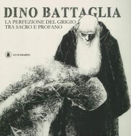 Dino Battaglia. La perfezione del grigio tra sacro e profano