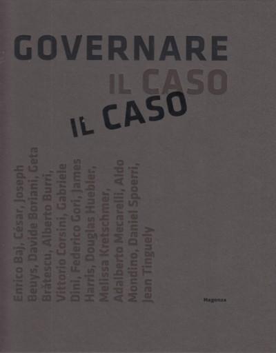 Governare il caso. l'opera nel suo farsi dagli anni sessanta ai nostri giorni - Pierini Marco