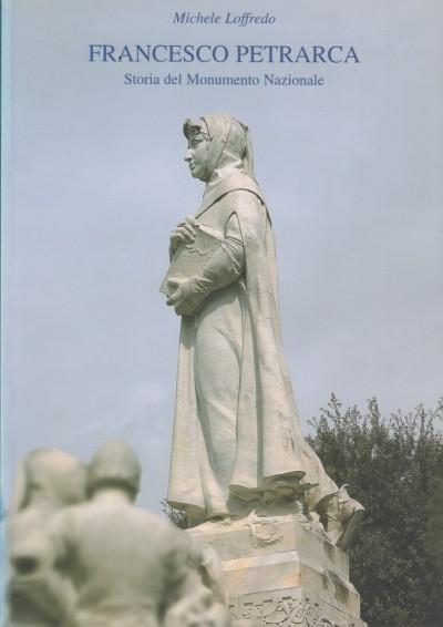 Francesco petrarca. storia del monumento nazionale - Loffredo Michele
