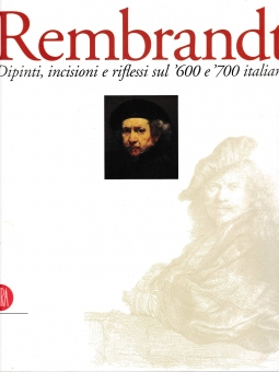 Rembrandt Dipinti, incisioni e riflessi sul '600 e '700 italiano