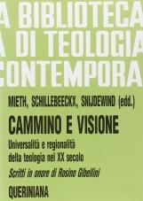 Cammino e visione. Universalit? e regionalit? della teologia nel XX secolo. Scritti in onore di Rosino Gibellini
