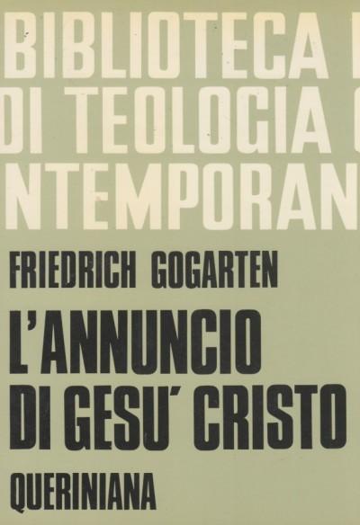 L'annuncio di ges? cristo. i fondamenti e il compito - Gogarten Friedrich