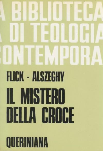 Il mistero della croce. saggio di teologia sistematica - Alszeghy Zoltan - Flick Maurizio