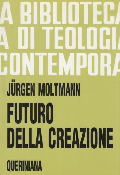 Futuro della creazione - Moltmann Jurgen