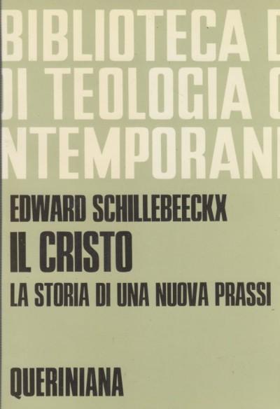 Il cristo, la storia di una nuova prassi - Schillebeeckx Edward