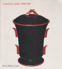 Ceramiche umbre 1900-1940. Catalogo della mostra