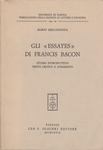 Gli essayes di francis bacon - Melchionda Mario