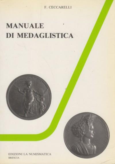 Manuale di medaglistica - Ceccarelli F.