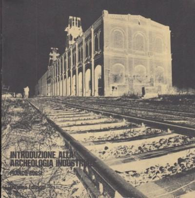Introduzione alla archeologia industriale - Borsi Franco