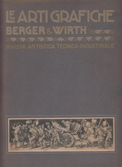 Le arti grafiche berger & wirth. rivista artistica tecnica industriale