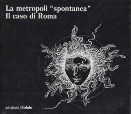 La metropoli spontanea / Il caso di Roma. 1925-1981: sviluppo residenziale di una citt? dentro e fuori dal piano