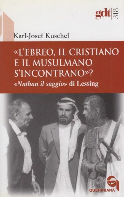 L'ebreo, il cristiano e il musulmano s'incontrano? nathan il saggio di lessing - Kuschel Karl-josef