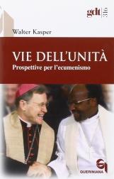 Vie dell'unit?. Prospettive per l'ecumenismo