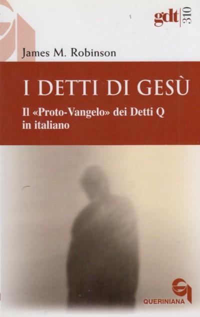 I detti di ges?. il proto-vangelo dei detti q in italiano - Robinson M. James