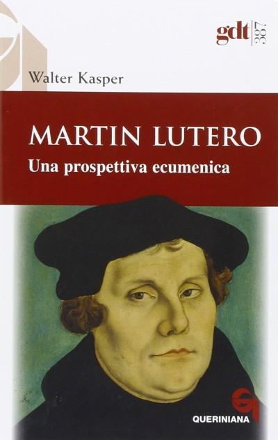 Martin lutero. una prospettiva ecumenica - Kasper Walter