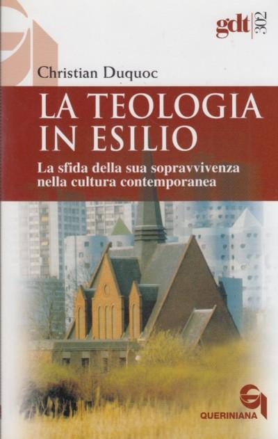 La teologia in esilio. la sfida della sua sopravvivenza nella cultura contemporanea - Duquoc Christian