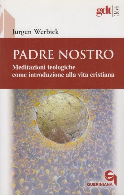 Padre nostro. meditazioni teologiche come introduzione alla vita cristiana - Werbick Jurgen